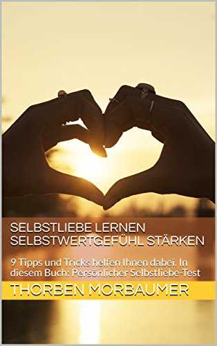 gratis ebook selbstliebe lernen selbstwertgef hl st rken 9 tipps und tricks helfen ihnen. Black Bedroom Furniture Sets. Home Design Ideas